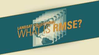 Landsat Collections What is RMSE?