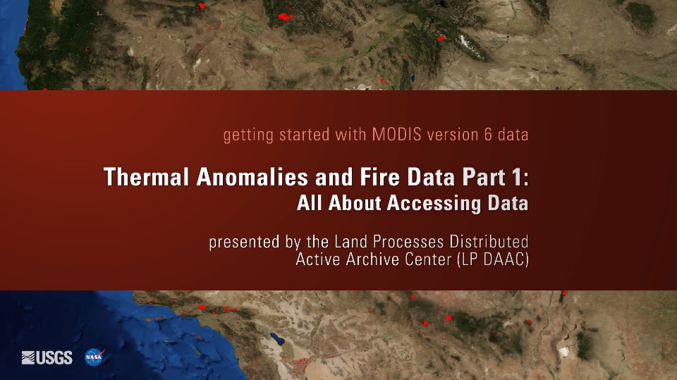 Written across a dark red background in white text is getting started with MODIS version 6 data Thermal Anomalies and Fire Data Part 1: All About Accessing Data presented by the Land Processes Distributed Active Archive Center (LP DAAC). Behind this is a brown map of the southwest United States with small red splotches.