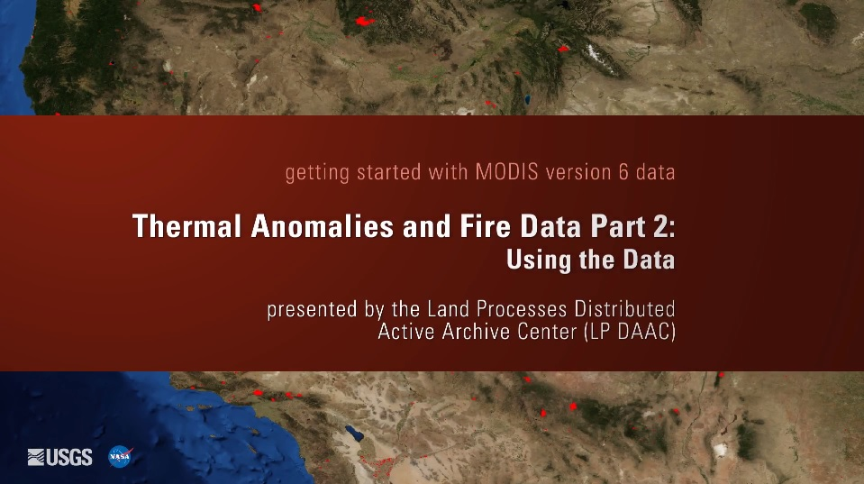 Written across a dark red background in white text is getting started with MODIS version 6 data Thermal Anomalies and Fire Data Part 2: Using the Data presented by the Land Processes Distributed Active Archive Center (LP DAAC). Behind this is a brown map of the southwest United States with small red splotches.