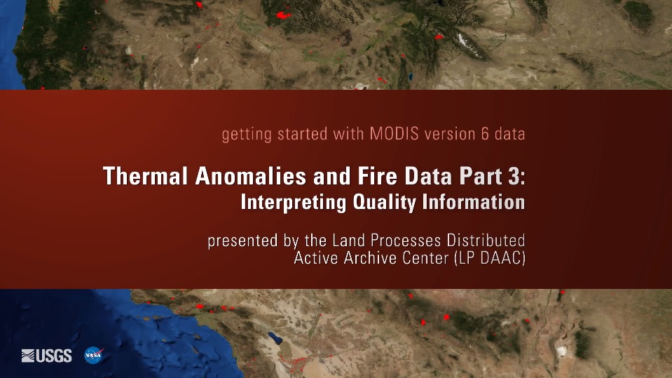Written across a dark red background in white text is getting started with MODIS version 6 data Thermal Anomalies and Fire Data Part 3: Interpreting Quality Information presented by the Land Processes Distributed Active Archive Center (LP DAAC). Behind this is a brown map of the southwest United States with small red splotches.